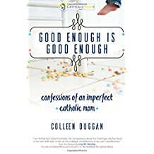 Good Enough Is Good Enough: Confessions of an Imperfect Catholic Mom Colleen Duggan (Paperback)
