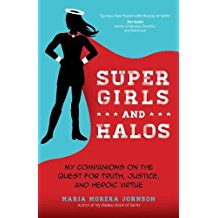 Super Girls and Halos : My Companions on the Quest for Truth, Justice, and Heroic Virtue Maria Morera Johnson ( Paperback )