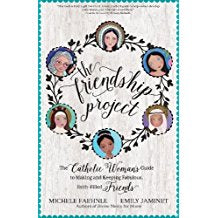 The Friendship Project : The Catholic Woman's Guide to Making and Keeping Fabulous, Faith-Filled Friends Michelle Faehnle ( Paperback )