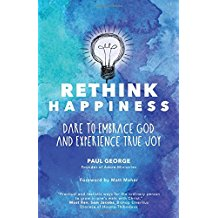 Rethink Happiness: Dare to Embrace God and Experience True Joy Paul George (Paperback)