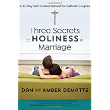 Three Secrets to Holiness in Marriage: A 33-Day Self-Guided Retreat for Catholic Couples Dan & Amber Dematte (Paperback)
