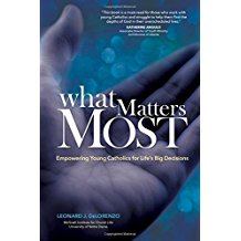 What Matters Most: Empowering Young Catholics for Life's Big Decisions Leonard J. DeLorenzo (Paperback)
