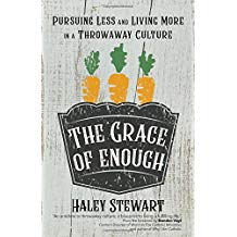 The Grace of Enough: Pursuing Less and Living More in a Throwaway Culture Haley Stewart (Paperback)
