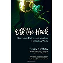 Off the Hook: God, Love, Dating, and Marriage in a Hookup World Timothy P. O'Malley (Paperback)