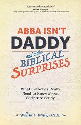 Abba Isn't Daddy and Other Biblical Surprises: What Catholics Really Need to Know About Scripture Study William L. Burton, O.F.M. (Paperback)