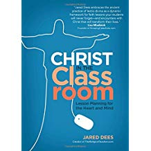 Christ in the Classroom: Lesson Planning for the Heart and Mind Jared Dees (Paperback)