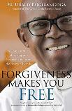 Forgiveness Makes You Free: A Dramatic Story of Healing and Reconciliation from the Heart of Rwanda Fr. Ubald Rugirangoga (Paperback)