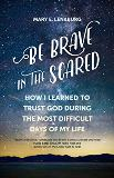 Be Brave in the Scared: How I Learned to Trust God During the Most Difficult Days of My Life Mary E. Lenaburg (Paperback)