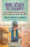 Our Lady of Charity: How a Cuban Devotion to Mary Helped Me Grow in Faith and Love Maria Morera Johnson (Paperback)