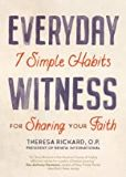 Everyday Witness: 7 Simple Habits for Sharing Your Faith Theresa Rickard, O.P. (Paperback)