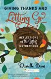 Giving Thanks and Letting Go: Reflections on the Gift of Motherhood Danielle Bean (Paperback)