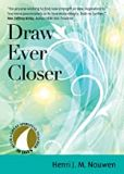Draw Ever Closer - 30 Days with a Great Spiritual Teacher Henri J. M. Nouwen (Paperback)