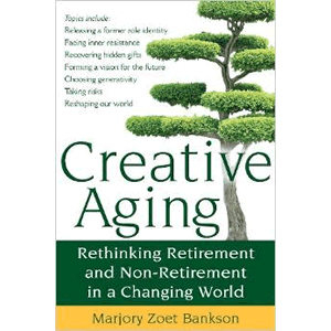 Creative Aging: Rethinking Retirement and Non-Retirement in a Changing World <br>Marjory Zoet Bankson (Paperback)