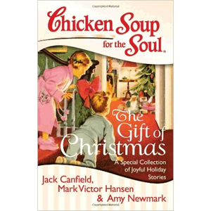 Chicken Soup for the Soul: The Gift of Christmas: A Special Collection of Joyful Holiday Stories <br>Jack Canfield, Mark Victor Hansen,, Amy Newmark (Paperback)
