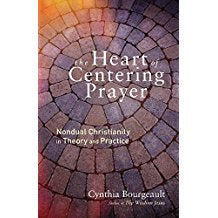 The Heart of Centering Prayer : Nondual Christianity in Theory and Practice Cynthia Bourgeault ( Paperback )