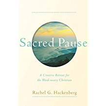 Sacred Pause: A Creative Retreat For The Word-Weary Christian Rachel G. Hackenberg (Hardcover)