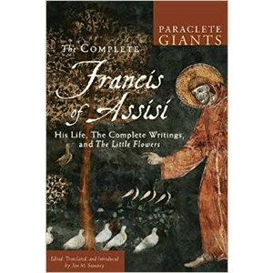 The Complete Francis of Assisi: His Life, The Complete Writings, and The Little Flowers <br>Jon M. Sweeney (Paperback)