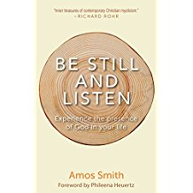 Be Still and Listen: Experience the Presence of God in Your Life Amos Smith (Paperback)