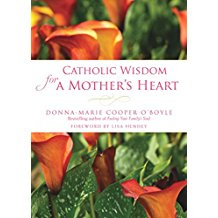 Catholic Wisdom for a Mother's Heart Donna-Marie Cooper O'Boyle (Paperback)