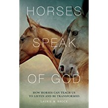 Horses Speak of God: How Horses Can Teach Us to Listen and Be Transformed Laurie M. Brock (Paperback)