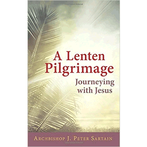 A Lenten Pilgrimage: Journeying With Jesus<br>Archbishop J. Peter Sartain (Pamphlet Bindingk)
