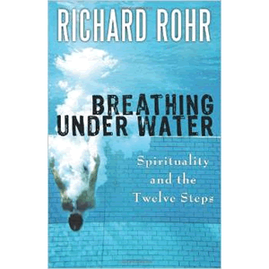 Breathing Under Water: Spirituality and the Twelve Steps <br>Richard Rohr O.F.M. (Paperback)