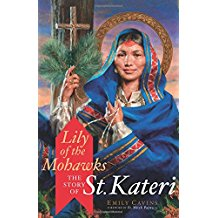 Lily of the Mohawks: The Story of St. Kateri Emily Cavins (Paperback)