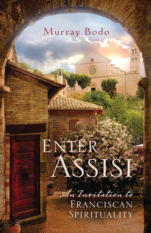 Enter Assisi: An Invitation To Franciscan Spirituality<br>Murray Bodo (Paperback)