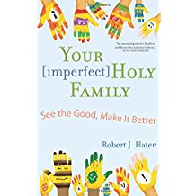 Your [ Imperfect ] Holy Family : See The Good, Make It Better Robert J. Hater ( Paperback )