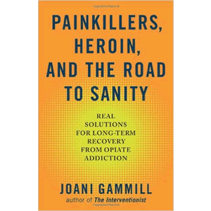 Painkillers, Heroin, And The Road To Sanity - Real Solutions For Long Term Recovery From Opiate Addiction <br>(Paperback)