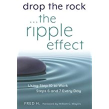 Drop The Rock...The Ripple Effect : Using Step 10 to Work Steps 6 and 7 Every Day Fred H. ( Paperback )