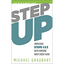 Step Up : Unpacking Steps One, Two, and Three With Someone Who's Been There Michael Graubart ( Paperback )