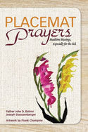 Placemat Prayers : Mealtime Blessings, Especially for the Sick Fr. John D. Bohrer