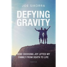 Defying Gravity: How Choosing Joy Lifted My Family from Death to Life Joe Sikorra (Paperback)