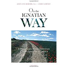 On the Ignatian Way: A Pilgrimage in the Footsteps of Saint Ignatius of Loyola Jose Luis Iriberri, S.J.  (Paperback)