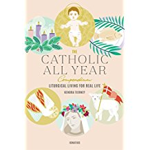 The Catholic All Year Compendium: Liturgical Living for Real Life Kendra Tierney (Paperback)