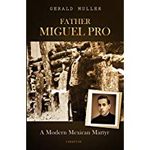 Father Miguel Pro: A Modern Mexican Martyr Gerald Muller, C.S.C. (Paperback)