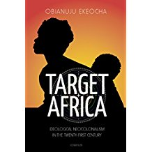 Target Africa: Ideological Neocolonialism in the Twenty-First Century Obianuju Ekeocha (Paperback)