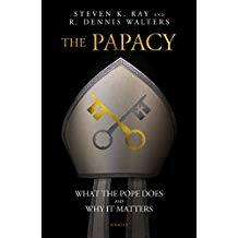 The Papacy: What the Pope Does and Why It Matters Stephen K. Ray (Paperback)