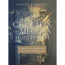 The Crucifix on Mecca's Front Porch: A Christian's Companion for the Study of Islam David Pinault (Paperback)