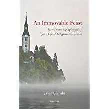 An Immovable Feast: How I Gave Up Spirituality for a Life of Religious Abundance Tyler Blanski (Hardcover)