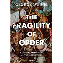 The Fragility of Order: Catholic Reflections on Turbulent Times George Weigel (Hardcover)