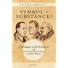 Symbol Or Substance? : A Dialogue on the Eucharist With C. S. Lewis, Billy Graham and J. R. R. Tolkien Peter Kreeft (Paperback)