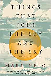 Things That Join the Sea and the Sky: Field Notes on Living Mark Nepo ( Paperback )