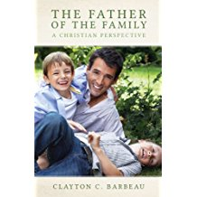 The Father of the Family : A Christian Perspective Clayton C. Barbeau ( Paperback )