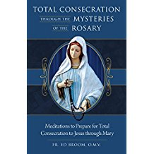 Total Consecration Through the Mysteries of the Rosary : Meditations to Prepare for Total Consecration to Jesus Through Mary Fr. Ed Broom, O.M.V ( Paperback )