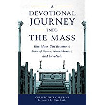 A Devotional Journey Into the Mass: How Mass Can Become a Time of Grace, Nourishment, and Devotion Christopher Carstens (Paperback)