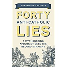 Forty Anti-Catholic Lies: A Myth-Busting Apologist Sets the Record Straight Gerard Verschuuren, PH.D. (Paperback)