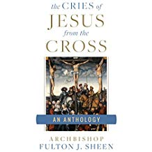 The Cries of Jesus from the Cross: A Fulton Sheen Anthology Fulton J. Sheen (Paperback)