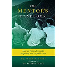 The Mentor's Handbook: How to Form Boys Into Inspiring and Capable Men Fr. Peter M. Henry (Paperback)
